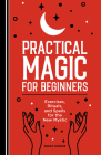 Practical Magic for Beginners: Exercises, Rituals, and Spells for the New Mystic Cover Image