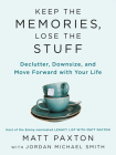 Keep the Memories, Lose the Stuff: Declutter, Downsize, and Move Forward With Your Life Cover Image