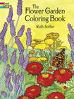 The Flower Garden Coloring Book (Dover Nature Coloring Book) Cover Image