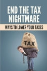 End The Tax Nightmare: Ways To Lower Your Taxes: Owe Payroll Taxes Cover Image