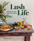 Lush Life: Food & Drinks from the Garden Cover Image