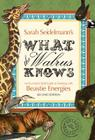 What the Walrus Knows: An Eccentric's Field Guide to Working with Beastie Energies Cover Image