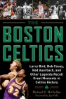 The Boston Celtics: Larry Bird, Bob Cousy, Red Auerbach, and Other Legends Recall Great Moments in Celtics History Cover Image