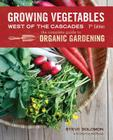 Growing Vegetables West of the Cascades: The Complete Guide to Organic Gardening Cover Image