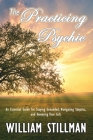 The Practicing Psychic: An Essential Guide for Staying Grounded, Navigating Skeptics, and Honoring Your Gift Cover Image