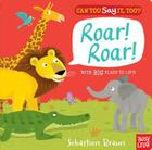 Can You Say It, Too? Roar! Roar! Cover Image