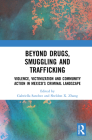 Beyond Drugs, Smuggling and Trafficking: Violence, Victimization and Community Action in Mexico's Criminal Landscape Cover Image