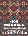 +100 Mandala il grande album mandala antistress da colorare per adulti: Mandala libri da colorare per adulti; Mandala antistress da colorare per adult Cover Image