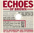 Echoes of Brown: Youth Documenting and Performing the Legacy of Brown V. Board of Education [With DVD] Cover Image