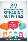 39 No-Prep/Low-Prep ESL Speaking Activities: For Teenagers and Adults Cover Image