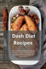 Dash Diet Recipes: Best Cookbook to Lower your Blood Pressure with Low Sodium Dishes. Quick and Easy Tasty Meals for Hypertension. Cover Image