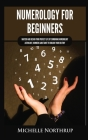 Numerology for Beginners: Master and Design Your Perfect Life by Combining Numerology, Astrology, Numbers and Tarot to Unlock Your Destiny Cover Image