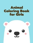 Animal Coloring Book for Girls: Coloring Pages with Funny, Easy Learning and Relax Pictures for Animal Lovers (Early Childhood Education #2) Cover Image