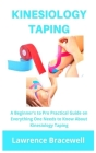 Kinesiology Taping: A Beginners to Pro Practical Guide on Everything One Needs to About Kinesiology Taping Cover Image
