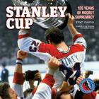 Stanley Cup: 120 Years of Hockey Supremacy Cover Image