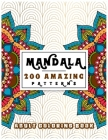Mandala 200 Amazing Patterns Adult Coloring Book: Stress Relieving Designs Featuring 200 Unique Amazing Patterns for Adult Relaxation - A Stress Relie Cover Image