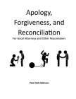 Apology, Forgiveness, and Reconciliation for Good Lawyers and Other Peacemakers Cover Image