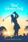 Golf Scorecard Log Book: Real Women Golf Cover Image