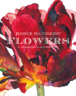 Rosie Sanders' Flowers: A Celebration of Botanical Art Cover Image
