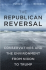 The Republican Reversal: Conservatives and the Environment from Nixon to Trump Cover Image