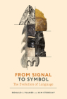 From Signal to Symbol: The Evolution of Language (Life and Mind: Philosophical Issues in Biology and Psychology) Cover Image