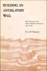Building an Antislavery Wall: Black Americans in the Atlantic Abolitionist Movement, 1830--1860 Cover Image