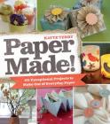 Paper Made!: 101 Exceptional Projects to Make Out of Everyday Paper Cover Image