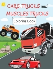 Cars, Trucks and Muscle Cars Coloring Book: For Kids ages 4-8 Cars Coloring Book for Kids Large Print Coloring Book of Trucks Muscle Cars Coloring Boo Cover Image