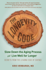 The Longevity Code: Slow Down the Aging Process and Live Well for Longer—Secrets from the Leading Edge of Science Cover Image