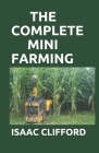 The Complete Mini Farming: The Simplified Guide To Profiting From Crops, Livestock And Vegetables. Cover Image