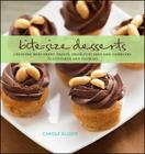 Bite-Size Desserts: Creating Mini Sweet Treats, from Cupcakes to Cobblers to Custards and Cookies Cover Image