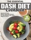 The Essential Dash Diet Cookbook: Quick and Easy Mouth-watering Recipes with 30-Day Meal Plan to Lose Weight and Lower Blood Pressure Cover Image