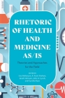 Rhetoric of Health and Medicine As/Is: Theories and Approaches for the Field Cover Image