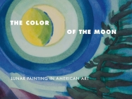 The Color of the Moon: Lunar Painting in American Art Cover Image