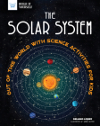The Solar System: Out of This World with Science Activities for Kids (Build It Yourself) Cover Image