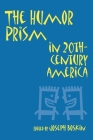 The Humor Prism in 20th Century American Society (Humor in Life and Letters) Cover Image