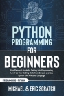 Python Programming for Beginners: Your Personal Guide for Getting into Programming, Level Up Your Coding Skills from Scratch and Use Python Like A Mot Cover Image