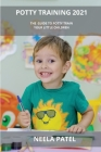 Potty Training 2021: The Guide to Potty Train Your Little Children: The Ultimate Guide to Potty Train Your Little Kids Cover Image