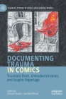 Documenting Trauma in Comics: Traumatic Pasts, Embodied Histories, and Graphic Reportage (Palgrave Studies in Comics and Graphic Novels) Cover Image
