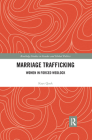 Marriage Trafficking: Women in Forced Wedlock (Routledge Studies in Gender and Global Politics) Cover Image