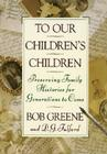 To Our Children's Children: Preserving Family Histories for Generations to Come Cover Image