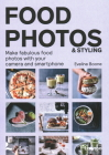 Food Photos & Styling: Creating Fabulous Food Photos with Your Camera or Smartphone Cover Image