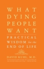 What Dying People Want: Practical Wisdom For The End Of Life Cover Image