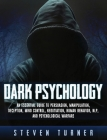 Dark Psychology: An Essential Guide to Persuasion, Manipulation, Deception, Mind Control, Negotiation, Human Behavior, NLP, and Psychol Cover Image