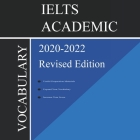 IELTS Academic Vocabulary 2020-2022 Complete Revised Edition: Words and Phrasal Verbs That Will Help You Complete Speaking and Writing/Essay Parts of Cover Image