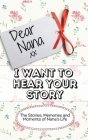 Dear Nana - I Want To Hear Your Story: The Stories, Memories and Moments of Nana's Life Cover Image