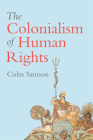 The Colonialism of Human Rights: Ongoing Hypocrisies of Western Liberalism Cover Image