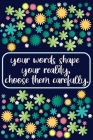 your words shape your reality - motivational quote notebook for women - flowers journal for student: lined journal to write in - 6x9 120 page - positi Cover Image
