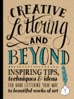 Creative Lettering and Beyond: Inspiring tips, techniques, and ideas for hand lettering your way to beautiful works of art (Creative...and Beyond) Cover Image