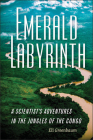 Emerald Labyrinth: A Scientist's Adventures in the Jungles of the Congo Cover Image